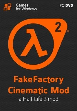 Half-Life 2: Fakefactory - Cinematic Mod [v 12.21] (2012/PC/Rus|Eng) RePack by Tolyak26